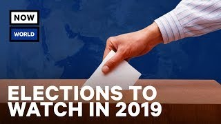 Elections to Watch in 2019 | NowThis World
